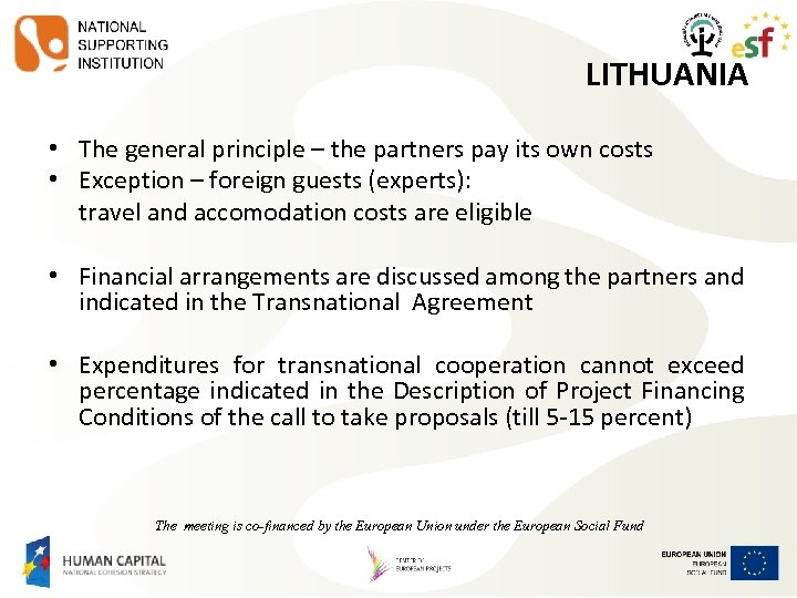LITHUANIA • The general principle – the partners pay its own costs • Exception