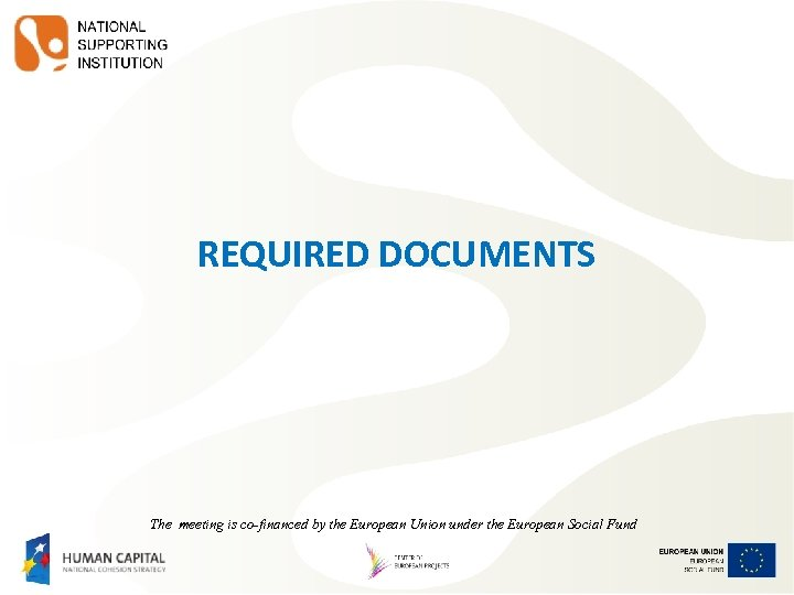 REQUIRED DOCUMENTS The meeting is co-financed by the European Union under the European Social