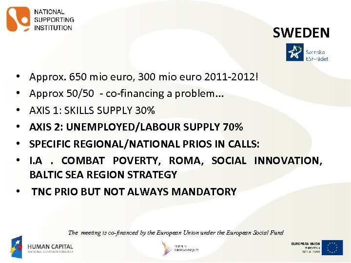 SWEDEN Approx. 650 mio euro, 300 mio euro 2011 -2012! Approx 50/50 - co-financing