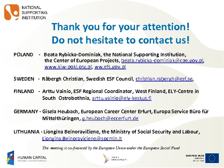 Thank you for your attention! Do not hesitate to contact us! POLAND - Beata