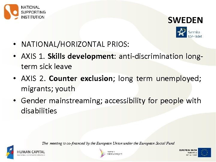 SWEDEN • NATIONAL/HORIZONTAL PRIOS: • AXIS 1. Skills development: anti-discrimination longterm sick leave •