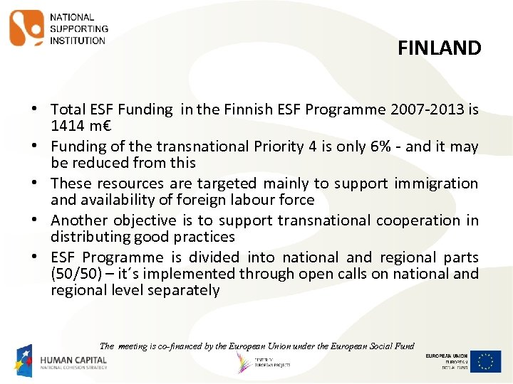 FINLAND • Total ESF Funding in the Finnish ESF Programme 2007 -2013 is 1414