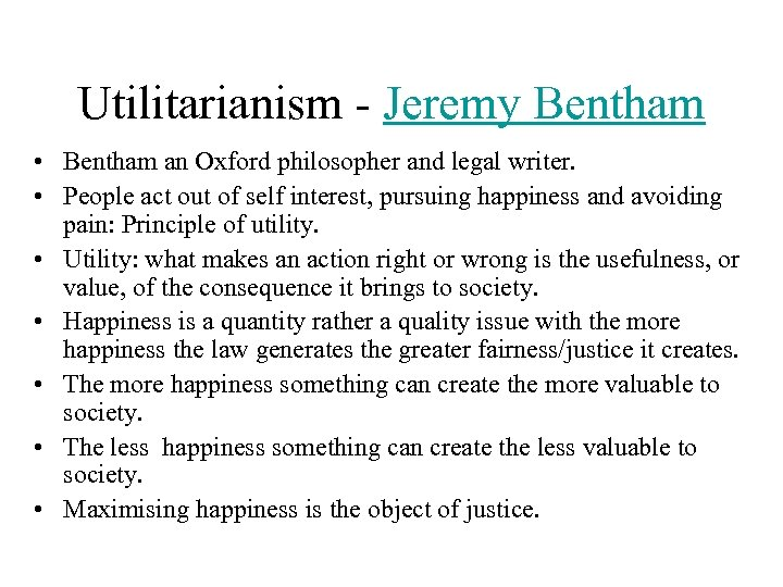 Utilitarianism - Jeremy Bentham • Bentham an Oxford philosopher and legal writer. • People