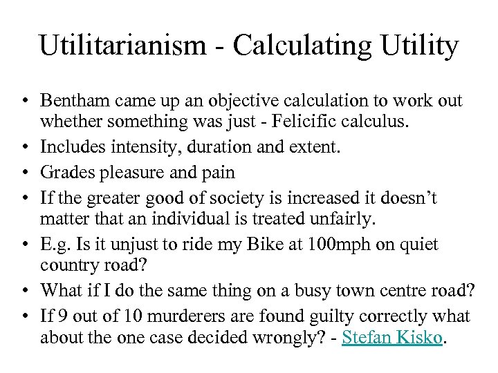 Utilitarianism - Calculating Utility • Bentham came up an objective calculation to work out