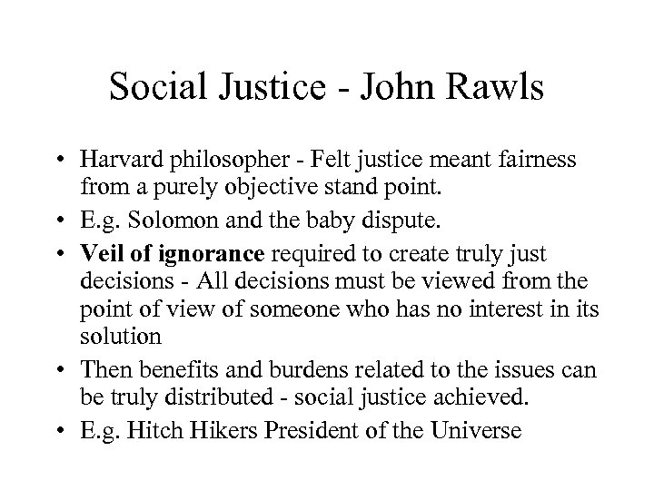 Social Justice - John Rawls • Harvard philosopher - Felt justice meant fairness from