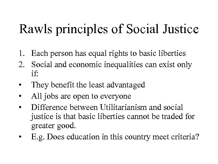 Rawls principles of Social Justice 1. Each person has equal rights to basic liberties