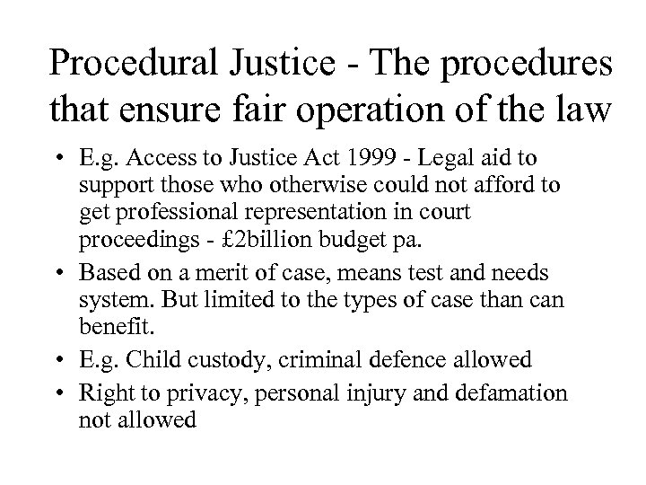 Procedural Justice - The procedures that ensure fair operation of the law • E.