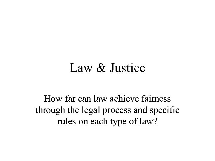 Law & Justice How far can law achieve fairness through the legal process and