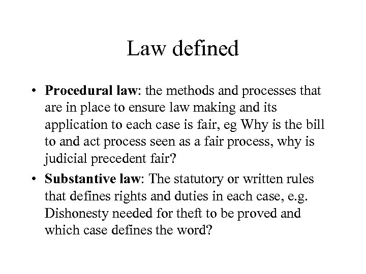 Law defined • Procedural law: the methods and processes that are in place to