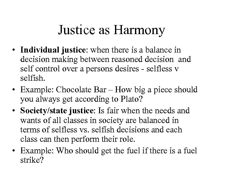 Justice as Harmony • Individual justice: when there is a balance in decision making