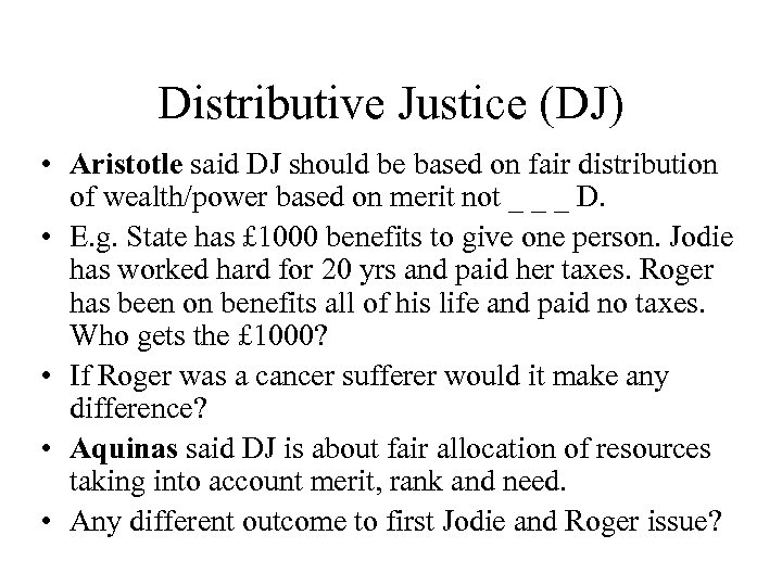 Distributive Justice (DJ) • Aristotle said DJ should be based on fair distribution of
