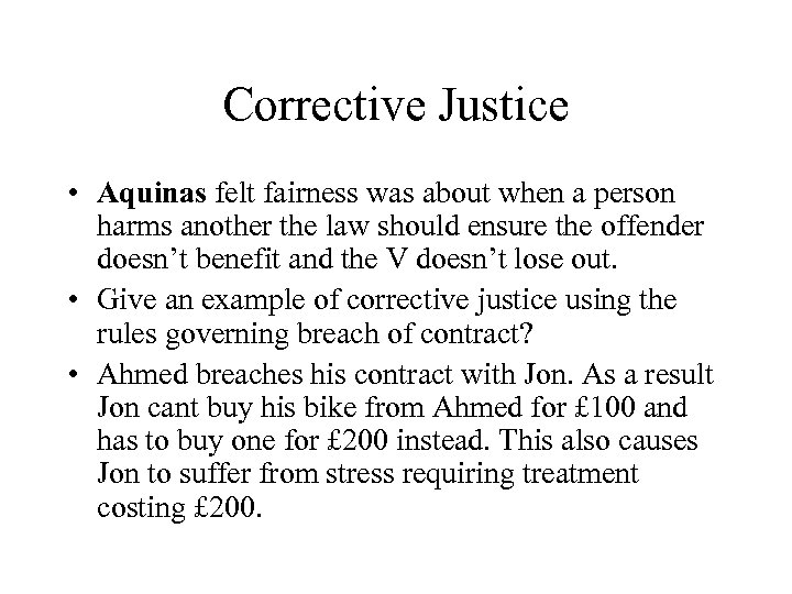 Corrective Justice • Aquinas felt fairness was about when a person harms another the