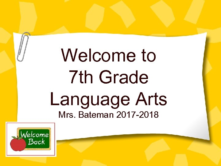 Welcome to 7 th Grade Language Arts Mrs. Bateman 2017 -2018