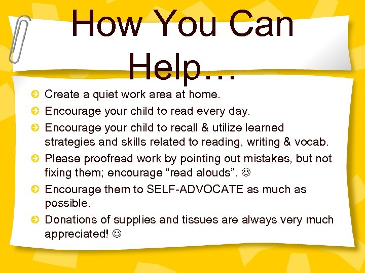 How You Can Help… Create a quiet work area at home. Encourage your child