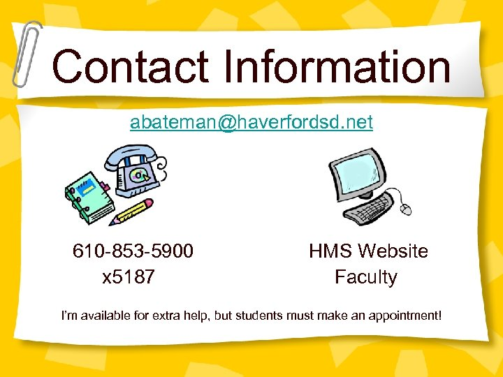 Contact Information abateman@haverfordsd. net 610 -853 -5900 x 5187 HMS Website Faculty I'm available