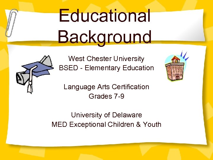 Educational Background West Chester University BSED - Elementary Education Language Arts Certification Grades 7