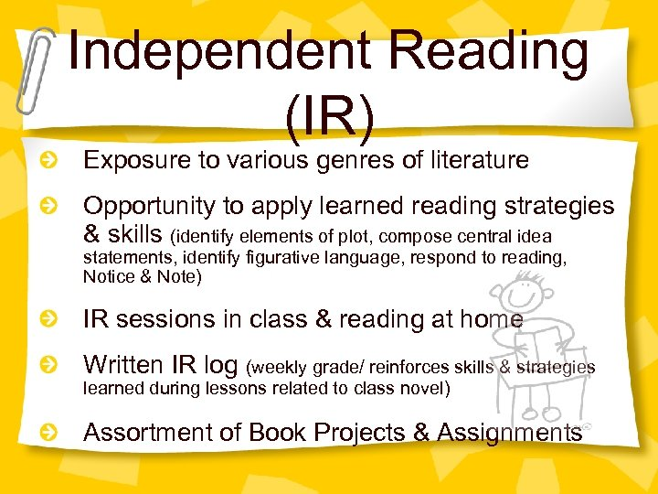 Independent Reading (IR) Exposure to various genres of literature Opportunity to apply learned reading
