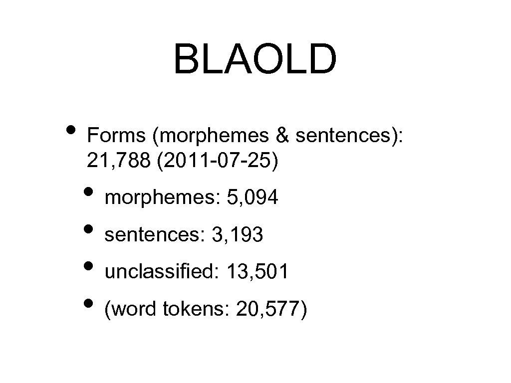 BLAOLD • Forms (morphemes & sentences): 21, 788 (2011 -07 -25) • morphemes: 5,