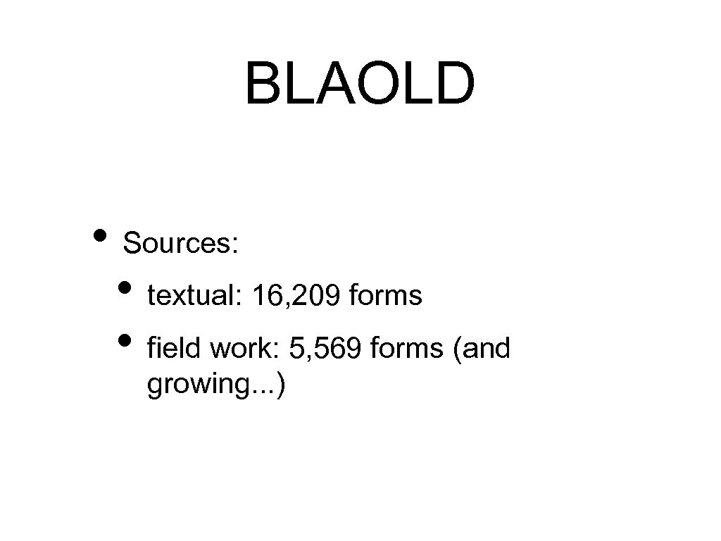 BLAOLD • Sources: • textual: 16, 209 forms • field work: 5, 569 forms