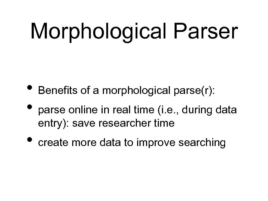 Morphological Parser • Benefits of a morphological parse(r): • parse online in real time