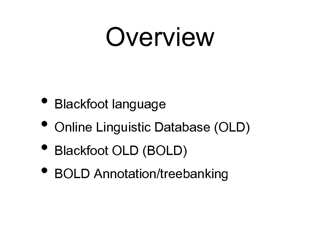 Overview • Blackfoot language • Online Linguistic Database (OLD) • Blackfoot OLD (BOLD) •