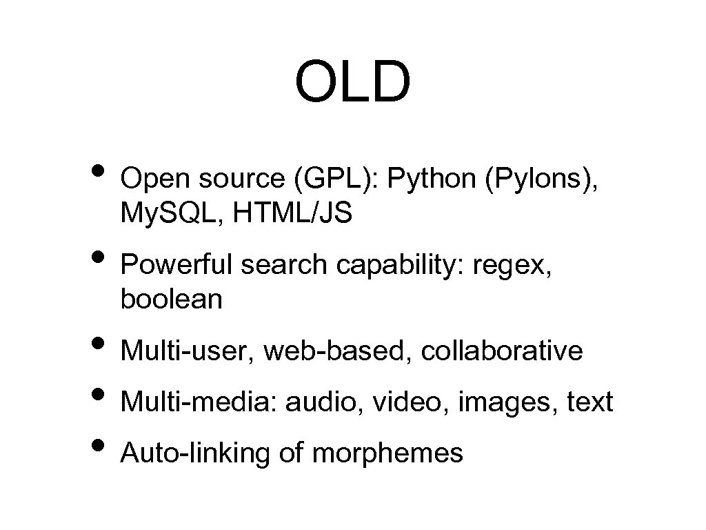 OLD • Open source (GPL): Python (Pylons), My. SQL, HTML/JS • Powerful search capability: