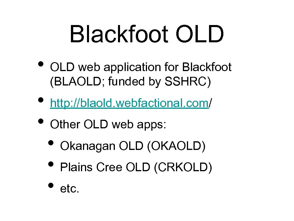 Blackfoot OLD • OLD web application for Blackfoot (BLAOLD; funded by SSHRC) • http: