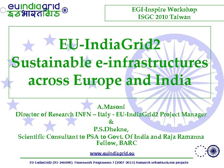 EGI-Inspire Workshop ISGC 2010 Taiwan EU-India. Grid 2 Sustainable e-infrastructures across Europe and India