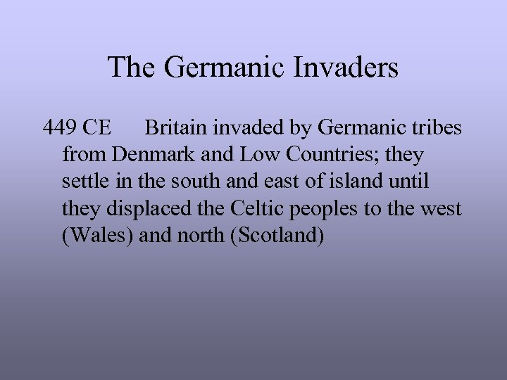 The Germanic Invaders 449 CE Britain invaded by Germanic tribes from Denmark and Low