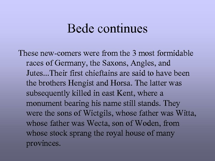 Bede continues These new-comers were from the 3 most formidable races of Germany, the