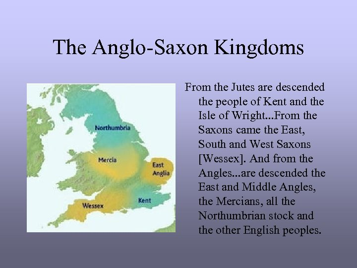 The Anglo-Saxon Kingdoms From the Jutes are descended the people of Kent and the