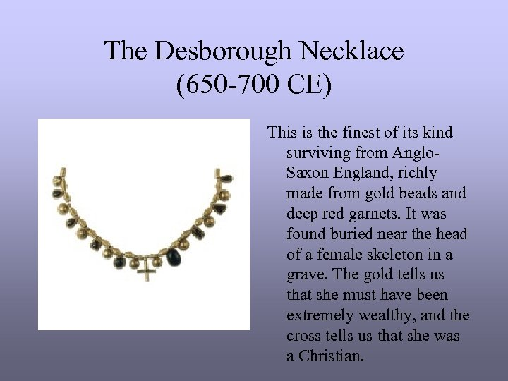 The Desborough Necklace (650 -700 CE) This is the finest of its kind surviving