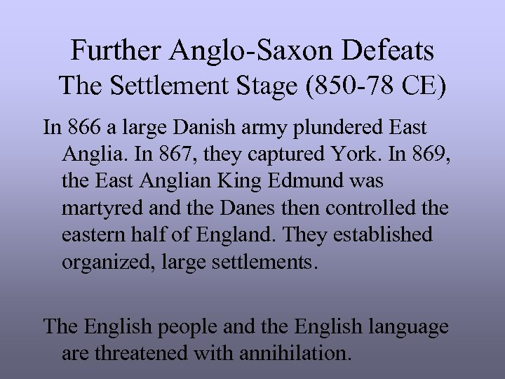 Further Anglo-Saxon Defeats The Settlement Stage (850 -78 CE) In 866 a large Danish
