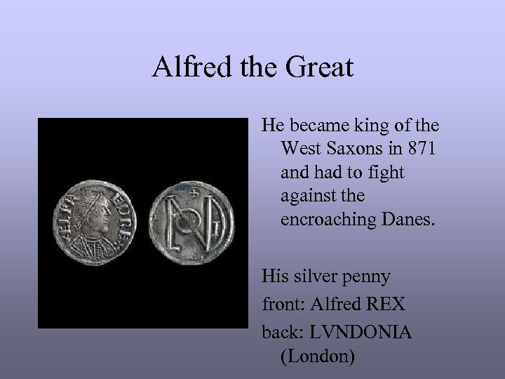 Alfred the Great He became king of the West Saxons in 871 and had