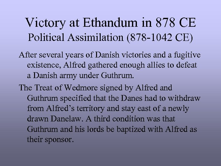 Victory at Ethandum in 878 CE Political Assimilation (878 -1042 CE) After several years