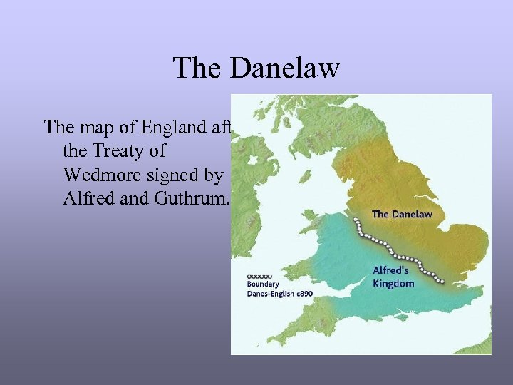 The Danelaw The map of England after the Treaty of Wedmore signed by Alfred