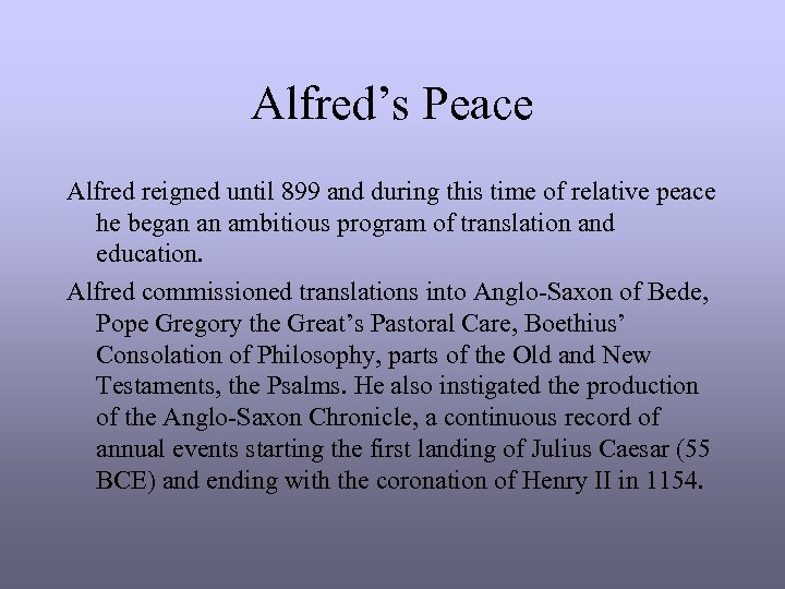 Alfred's Peace Alfred reigned until 899 and during this time of relative peace he