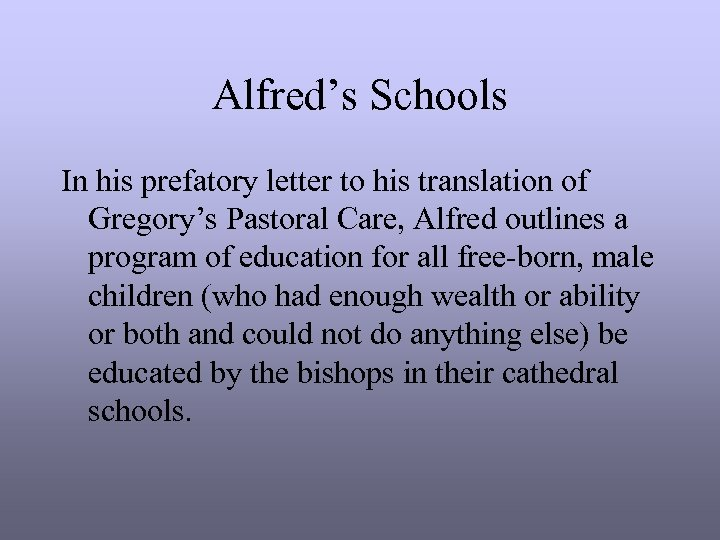 Alfred's Schools In his prefatory letter to his translation of Gregory's Pastoral Care, Alfred