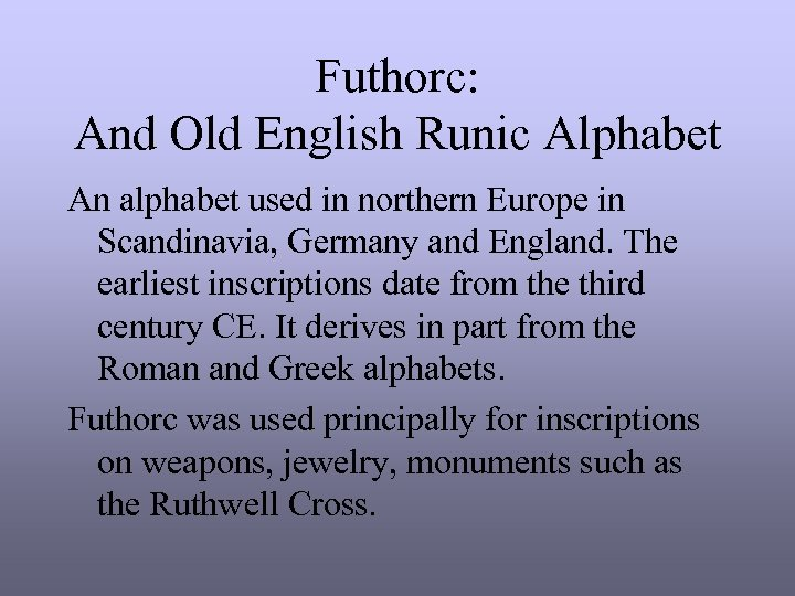 Futhorc: And Old English Runic Alphabet An alphabet used in northern Europe in Scandinavia,