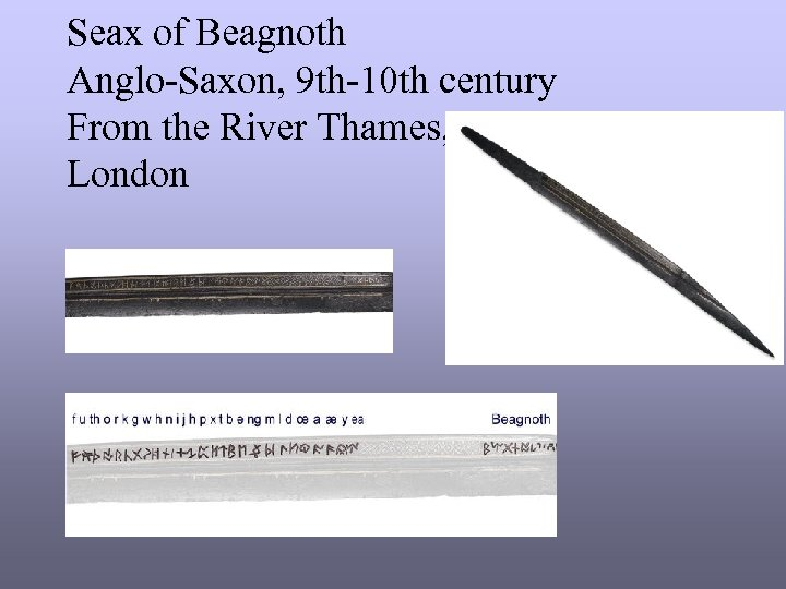 Seax of Beagnoth Anglo-Saxon, 9 th-10 th century From the River Thames, London