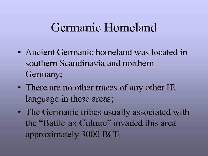 Germanic Homeland • Ancient Germanic homeland was located in southern Scandinavia and northern Germany;