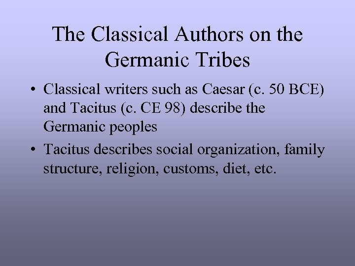 The Classical Authors on the Germanic Tribes • Classical writers such as Caesar (c.