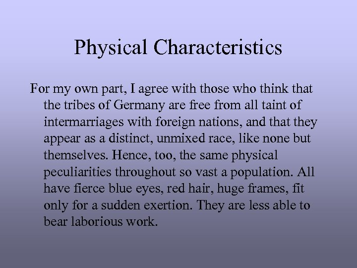 Physical Characteristics For my own part, I agree with those who think that the