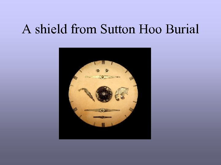 A shield from Sutton Hoo Burial