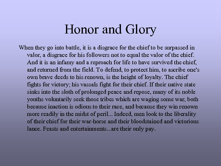 Honor and Glory When they go into battle, it is a disgrace for the
