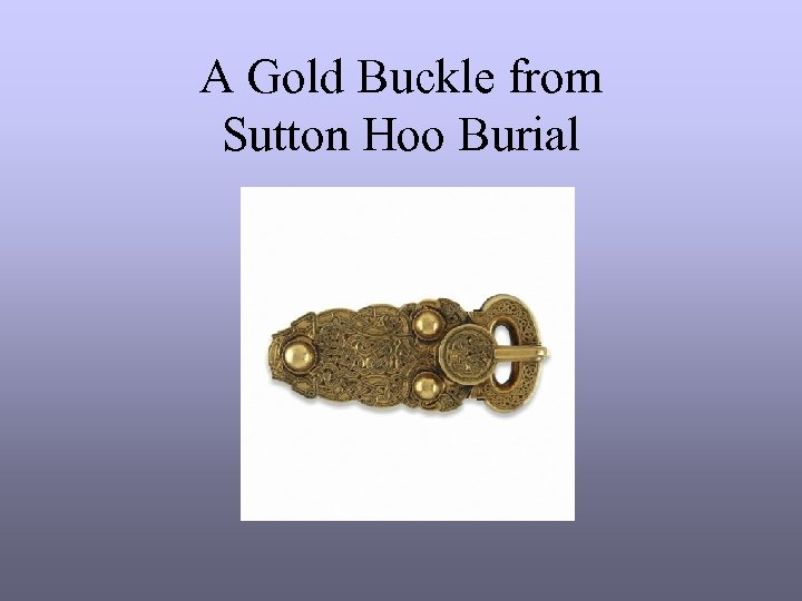A Gold Buckle from Sutton Hoo Burial
