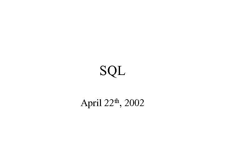 SQL April 22 th, 2002