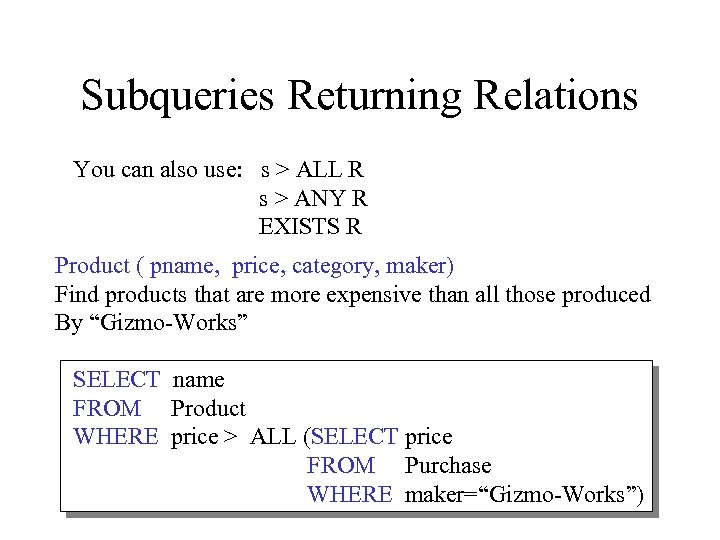 Subqueries Returning Relations You can also use: s > ALL R s > ANY