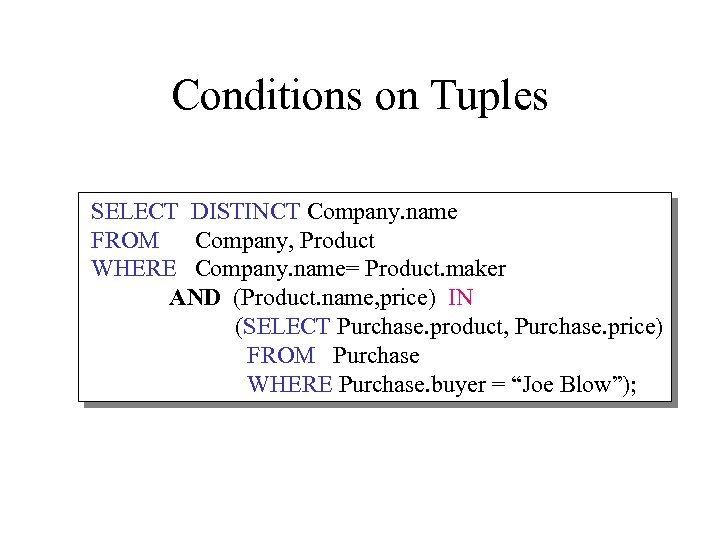Conditions on Tuples SELECT DISTINCT Company. name FROM Company, Product WHERE Company. name= Product.