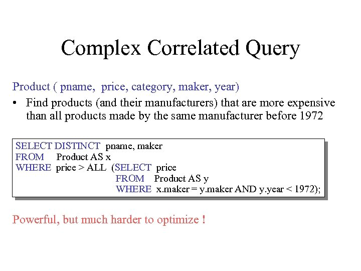 Complex Correlated Query Product ( pname, price, category, maker, year) • Find products (and